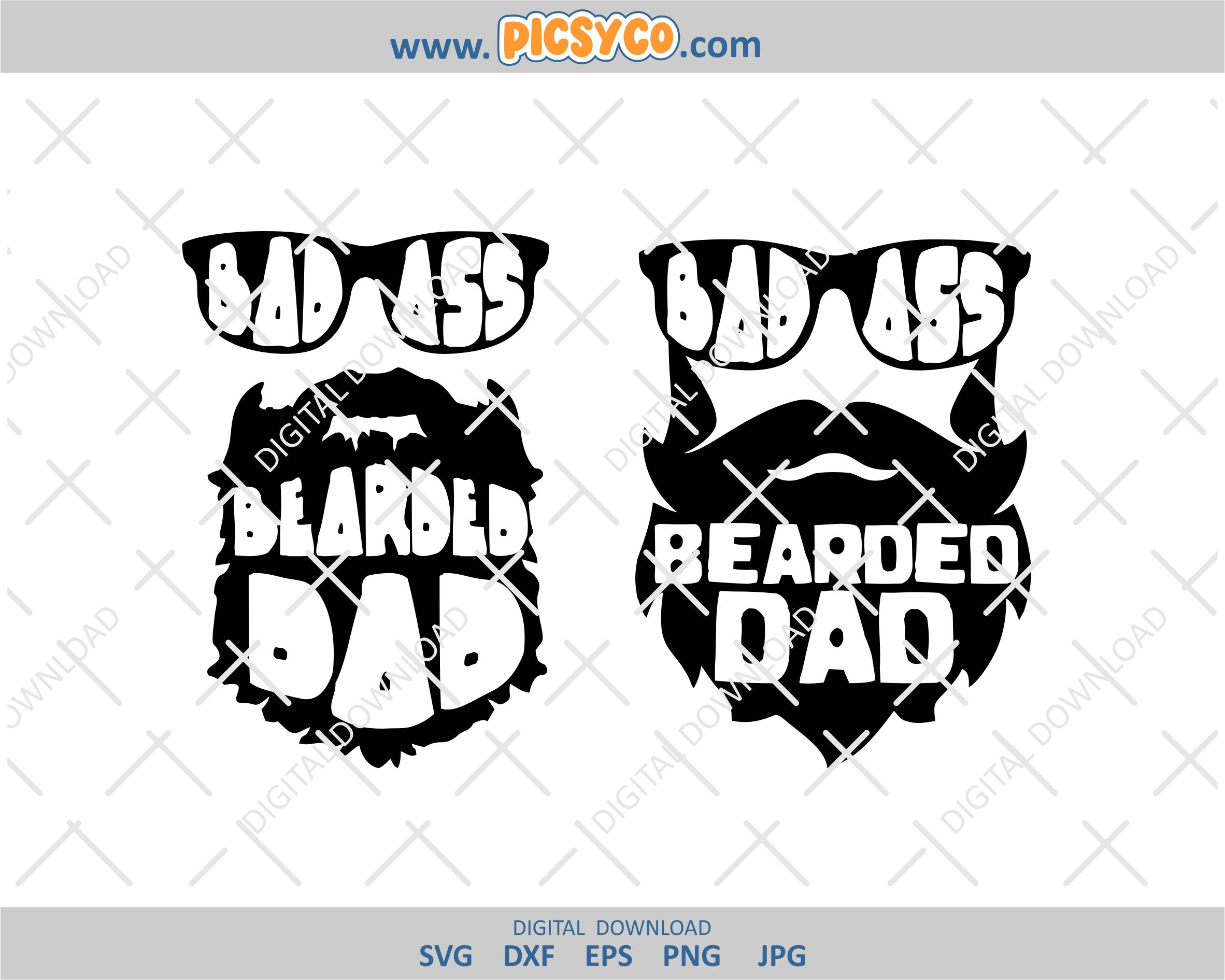 Bad Ass Bearded Dad Svg Fathers Day Svg Best Dad Svg Dad Png Beard Png Family Shirt Picsyco