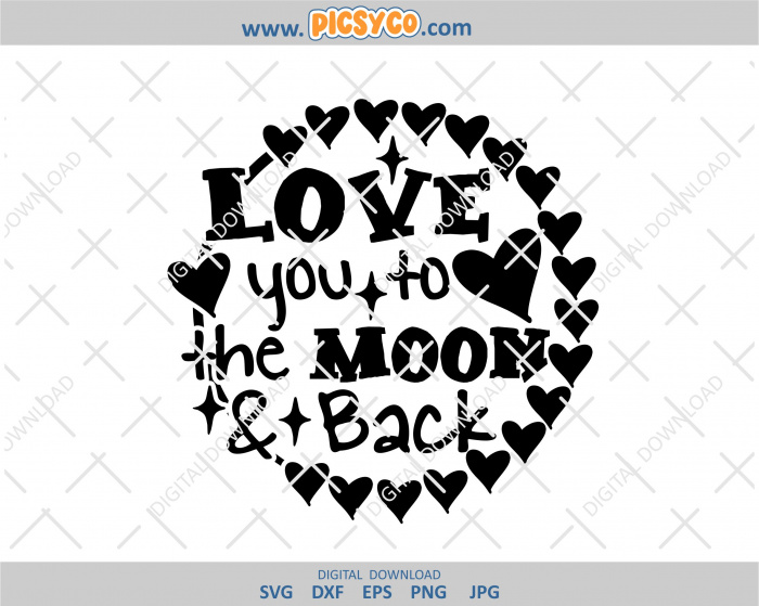 Love You To The Moon And Back Png Cut File Love You Svg To The Moon